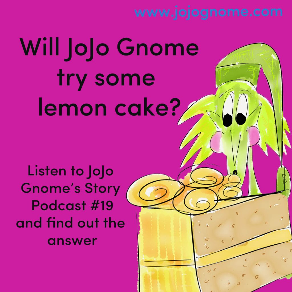 A photo of JoJo Gnome with a slice of lemon cake. The wording say will JoJo Gnome try some lemon Cake? Listen to podcast number 10 to find out