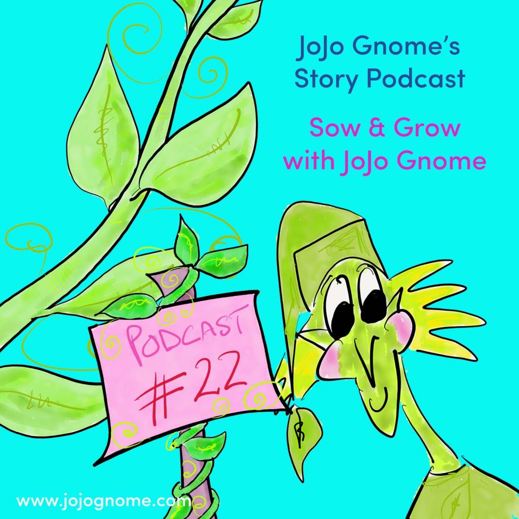 Promo picture for JoJo Gnome's Story Podcast number 22 - Sow and Grow with JoJo Gnome
